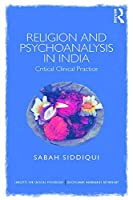 Religion and Psychoanalysis in India: Critical Clinical Practice (Concepts for Critical Psychology)