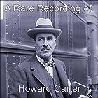 A Rare Recording of Howard Carter Rede von Howard Carter Gesprochen von: Howard Carter