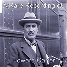 A Rare Recording of Howard Carter Speech by Howard Carter Narrated by Howard Carter