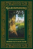 Donna Fletcher Crow Glastonbury: The Novel of Christian England