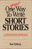 One Great Way to Write Short Stories (0898793270) by Nyberg, Ben