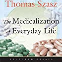 The Medicalization of Everyday Life: Selected Essays (       UNABRIDGED) by Thomas Szasz Narrated by Gary D. MacFadden