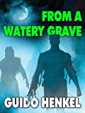 From a Watery Grave: A Supernatural Mystery (Jason Dark - Ghost Hunter Book 6)