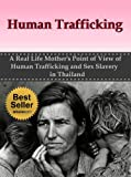 Human Trafficking: A Real Life Mother's Point of View of Human Trafficking and Sex Slavery in Thailand (Sex Slaves, Trafficking Humans)