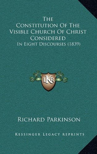 The Constitution of the Visible Church of Christ Considered: In Eight Discourses (1839)