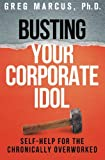 img - for Busting Your Corporate Idol: Self-Help for the Chronically Overworked book / textbook / text book
