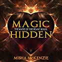 Magic Hidden: The Magic of the Heart Series, Book 2 (       UNABRIDGED) by Misha McKenzie Narrated by Hollie Jackson