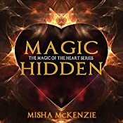 Magic Hidden: The Magic of the Heart Series, Book 2 | Misha McKenzie