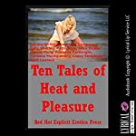 Ten Tales of Heat and Pleasure: Ten Explicit Erotica Stories | Sandra Strike,Samantha Sampson,Sally Whitley,Patti Drew,Alice Drake