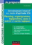 Entraînement intensif aux tests d'aptitude IFSI - Planning : Planning, Logigramme, Organigramme, Cases à noircir, Carrés logiques (Concours paramédicaux et sociaux)...