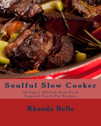 Soulful Slow Cooker: 60 Super #Delish Soul Food Inspired Crock Pot Recipes (Soul Food Slow Cooker Cookbook compare prices)