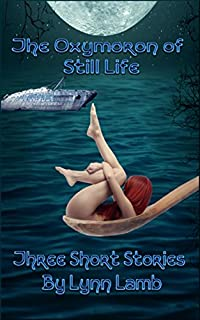 The Oxymoron Of Still Life: Dying, Death, And The Sea, Anthology by Lynn Lamb ebook deal