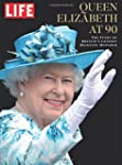 LIFE Queen Elizabeth at 90: The Story...