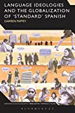 Language Ideologies and the Globalization of 'Standard' Spanish (Advances in Sociolinguistics)