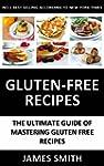 Gluten Free: Enjoy The Best & Most Po...