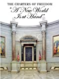 img - for The Charters of Freedom: A New World Is At Hand: Declaration of Independence, Constitution, Bill of Rights by Stacey Bredhoff (2007-03-09) book / textbook / text book