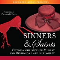 Sinners & Saints (       UNABRIDGED) by Victoria Christopher Murray, ReShonda Tate Billingsley Narrated by Patricia R. Floyd