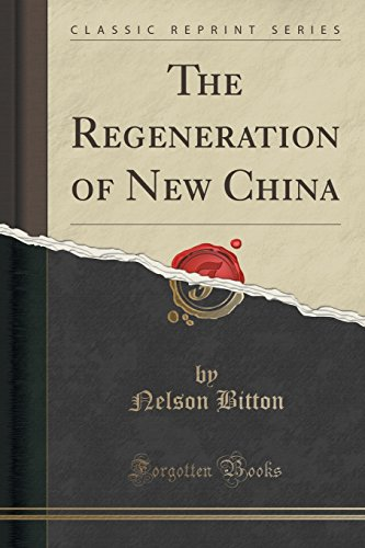 The Regeneration of New China (Classic Reprint)