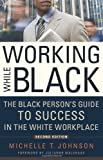 Working While Black: The Black Persons Guide to Success in the White Workplace