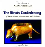 The Illinois Confederacy of Illinois, Missouri, Wisconsin, Iowa, and Oklahoma (The Library of Native Americans) (1404228756) by Lee, Jennifer