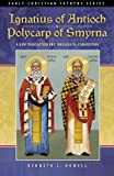 Ignatius of Antioch & Polycarp of Smyrna (Early Christian Fathers)