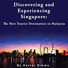 Discovering and Experiencing Singapore: The Best Tourist Destination in Malaysia | Livre audio Auteur(s) : Xavier Zimms Narrateur(s) : Martyn Clements