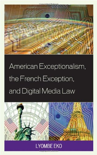 American Exceptionalism, the French Exception, and Digital Media Law