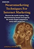 NEUROMARKETING TECHNIQUES FOR  INTERNET MARKETING: What the BIG Companies Do  to Earn Our Money Effortlessly