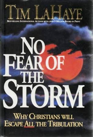 No Fear of the Storm: Why Christians Will Escape All the Tribulation, Tim Lahaye
