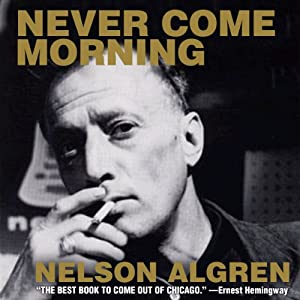 Never Come Morning | [Nelson Algren]