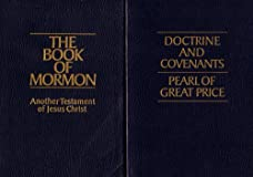 Book of Mormon / Doctrine and Covenants / Pearl of Great Price