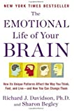 The Emotional Life of Your Brain: How Its Unique Patterns Affect the Way You Think, Feel, and Live--and How You Can Change Them (Edition Reprint) by Davidson, Richard J. [Paperback(2012£©]