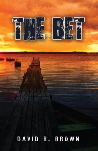 David Brown&#8217;s Thriller The Bet &#8211; A Fast-Paced, Suspenseful Story That Will Have You Anxiously Reading Until The Very End &#8230; Over 20 Rave Reviews &amp; Just $2.99 on Kindle!