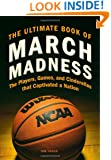 The Ultimate Book of March Madness: The Players, Games, and Cinderellas that Captivated a Nation