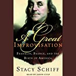 A Great Improvisation: Franklin, France, and the Birth of America | Stacy Schiff