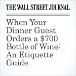 When Your Dinner Guest Orders a $700 Bottle of Wine: An Etiquette Guide | Lettie Teague