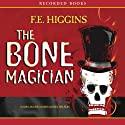 The Bone Magician (       UNABRIDGED) by F. E. Higgins Narrated by James Daniel Wilson