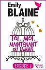 Toi. Moi. Maintenant ou jamais, tome 6 par Blaine