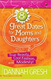 img - for 8 Great Dates for Moms and Daughters: How to Talk About True Beauty, Cool Fashion, and...Modesty! book / textbook / text book
