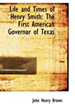 img - for Life and Times of Henry Smith: The First American Governor of Texas book / textbook / text book