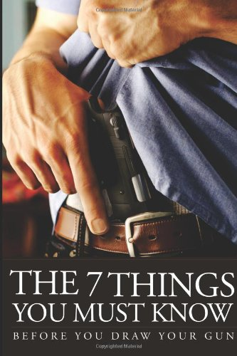 The 7 Things You Must Know Before You Draw Your Gun: What You Must Know Before You Carry Concealed