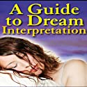 A Guide to Dream Interpretation (       UNABRIDGED) by Good Guide Publishing