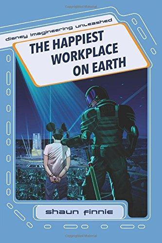 The Happiest Workplace on Earth (Disney Imagineering Unleashed) (Volume 1)