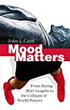 img - for Mood Matters: From Rising Skirt Lengths to the Collapse of World Powers book / textbook / text book