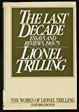 The Last Decade: Essays and Reviews, 1965-1975 (The Works of Lionel Trilling)