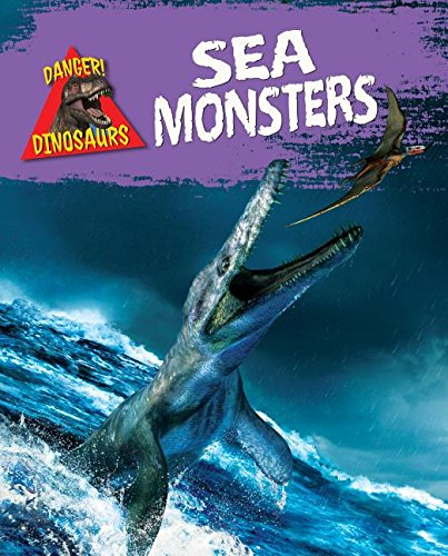 Sea Monsters (Danger! Dinosaurs)
