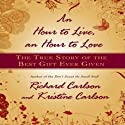 An Hour to Live, an Hour to Love: The True Story of the Best Gift Ever Given (       UNABRIDGED) by Richard Carlson, Kristine Carlson Narrated by Dick Hill, Susie Breck
