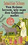 Sebastian Schnoy �Von Kr�sus lernen, wie man den Goldesel melkt: Von der irren Jagd nach dem Geld� bestellen bei Amazon.de