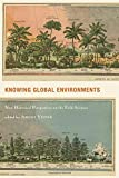 img - for Knowing Global Environments: New Historical Perspectives on the Field Sciences (Studies in Modern Science, Technology, and the Environment) book / textbook / text book
