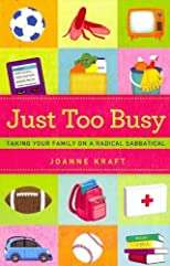 Just Too Busy: Taking Your Family on a Radical Sabbatical [ JUST TOO BUSY: TAKING YOUR FAMILY ON A RADICAL SABBATICAL BY Kraft, Joanne ( Author ) Jun-01-2011